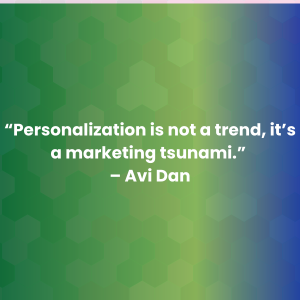 """Personalisatie is geen trend, het is een marketing-tsunami."" - Avi Dan"