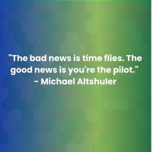 _The bad news is time flies. The good news is you_re the pilot._ - Michael Altshuler
